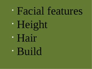 Facial features Height Hair Build