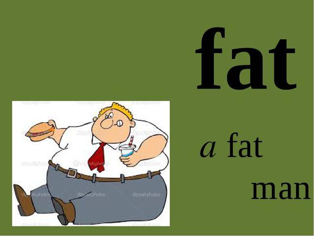 fat a fat man