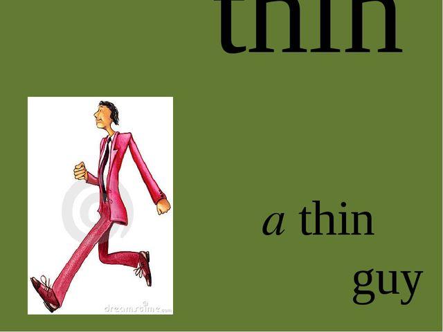 thin a thin guy