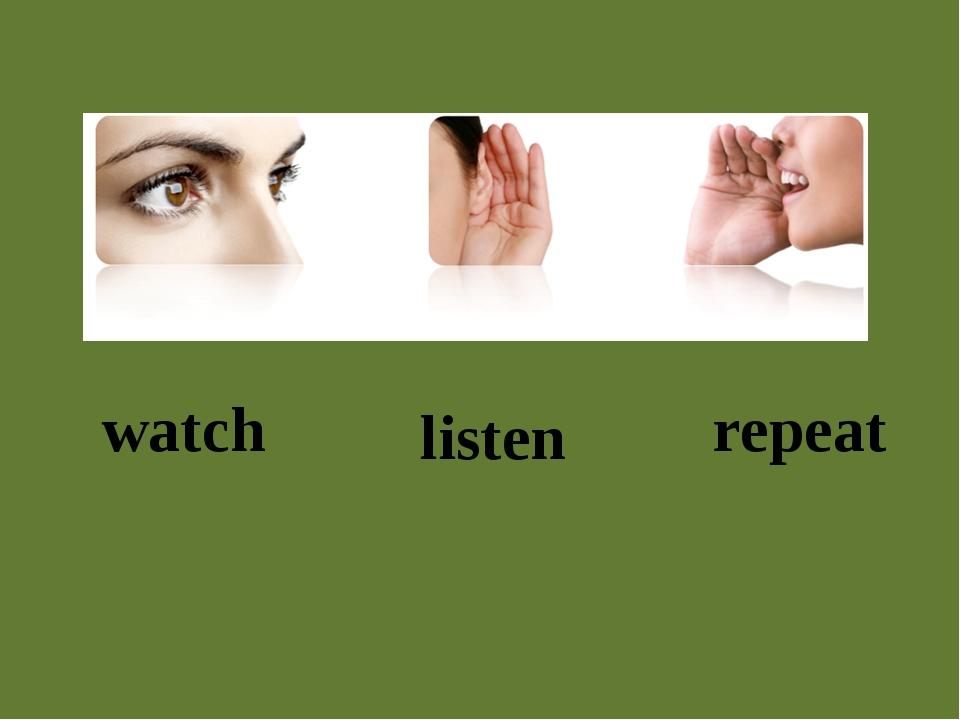 watch listen repeat