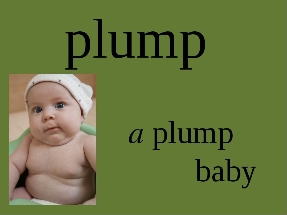plump a plump baby