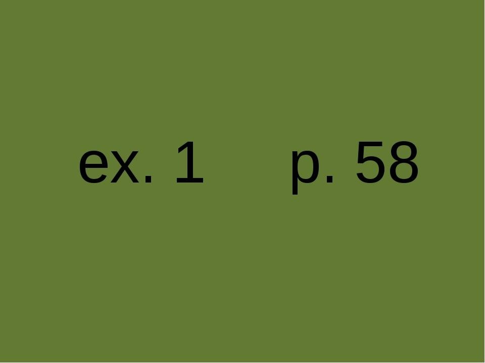 ex. 1 p. 58