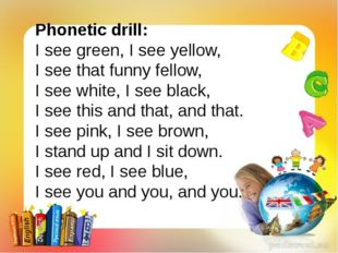 Phonetic drill: I see green, I see yellow, I see that funny fellow, I see whi