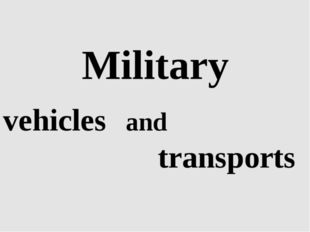 Military vehicles and transports