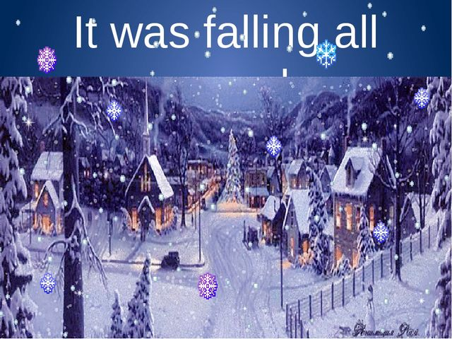 It was falling all around.