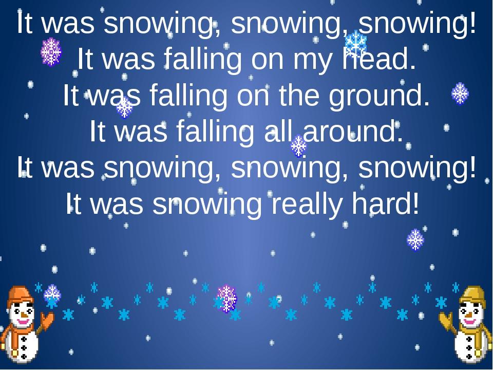 It was snowing, snowing, snowing! It was falling on my head. It was falling o...
