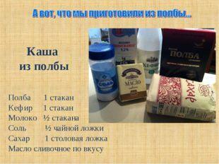 Каша из полбы Полба 1 стакан Кефир 1 стакан Молоко ½ стакана Соль ½ чайной ло