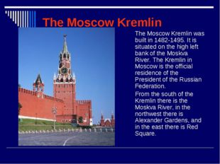 The Moscow Kremlin 	The Moscow Kremlin was built in 1482-1495. It is situated