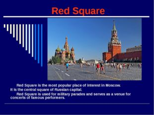 Red Square Red Square is the most popular place of interest in Moscow. It is