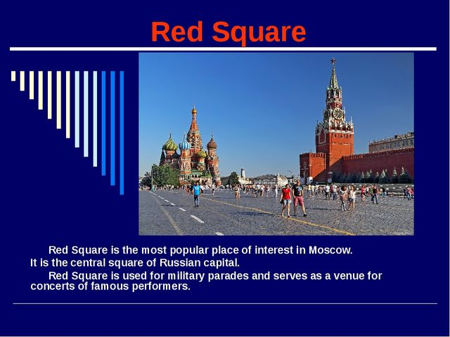 Red Square Red Square is the most popular place of interest in Moscow. It is...