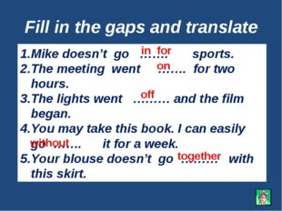 Fill in the gaps and translate Mike doesn't go ……. sports. The meeting went …
