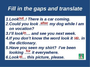 Fill in the gaps and translate Look......! There is a car coming. Could you l