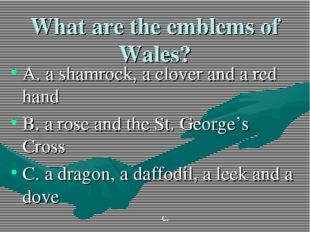 What are the emblems of Wales? A. a shamrock, a clover and a red hand B. a ro