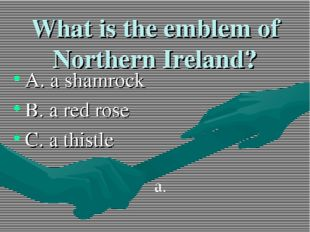 What is the emblem of Northern Ireland? A. a shamrock B. a red rose C. a this