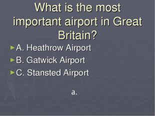What is the most important airport in Great Britain? A. Heathrow Airport B. G