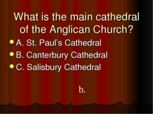What is the main cathedral of the Anglican Church? A. St. Paul's Cathedral B.
