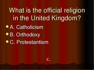 What is the official religion in the United Kingdom? A. Catholicism B. Orthod