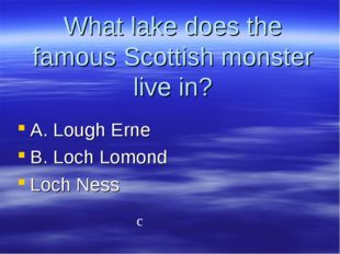 What lake does the famous Scottish monster live in? A. Lough Erne B. Loch Lom