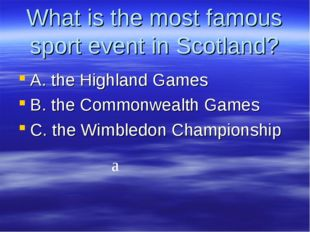 What is the most famous sport event in Scotland? A. the Highland Games B. the