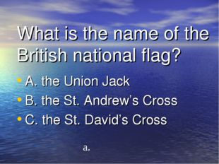 What is the name of the British national flag? A. the Union Jack B. the St. A