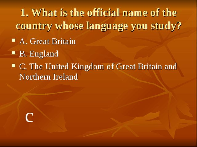 1. What is the official name of the country whose language you study? A. Grea...