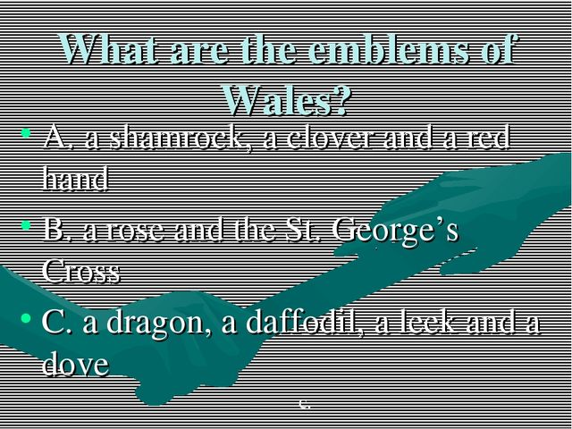 What are the emblems of Wales? A. a shamrock, a clover and a red hand B. a ro...