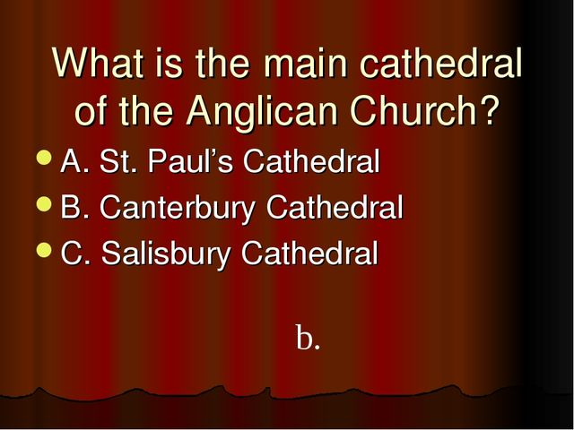 What is the main cathedral of the Anglican Church? A. St. Paul's Cathedral B....