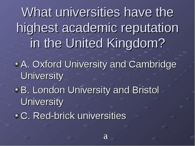 What universities have the highest academic reputation in the United Kingdom?...