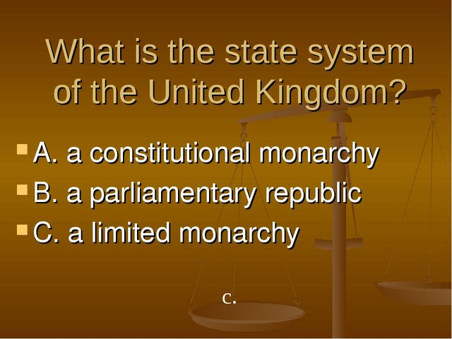 What is the state system of the United Kingdom? A. a constitutional monarchy...