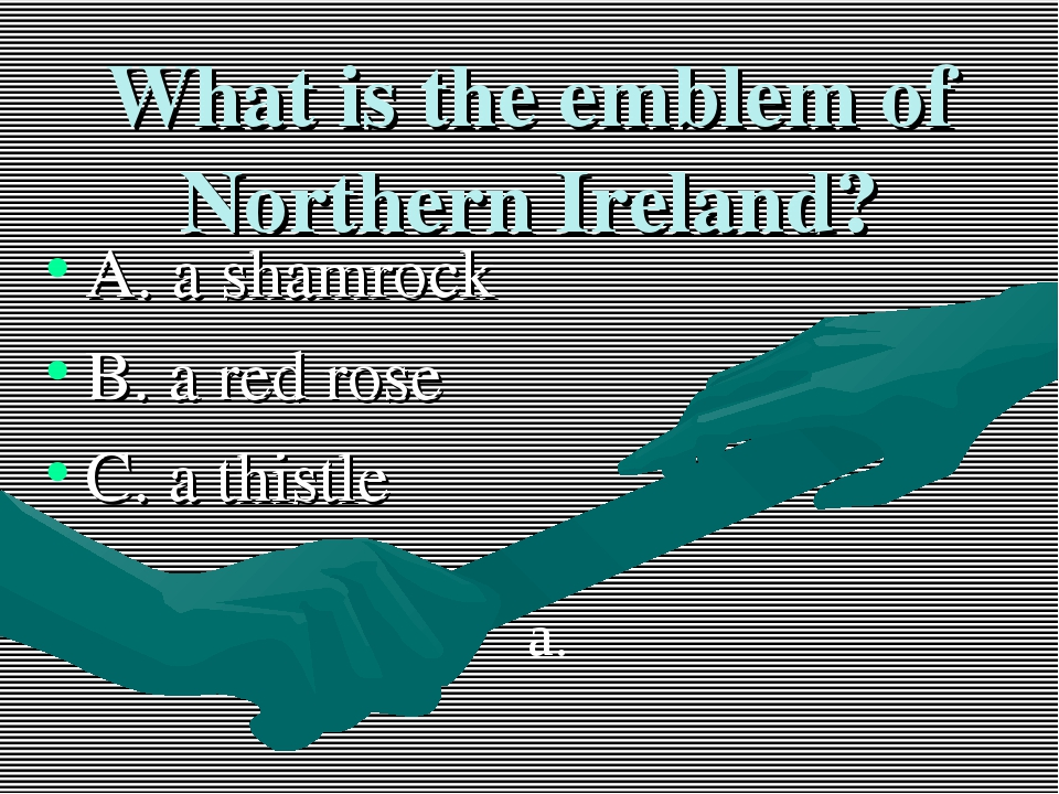 What is the emblem of Northern Ireland? A. a shamrock B. a red rose C. a this...