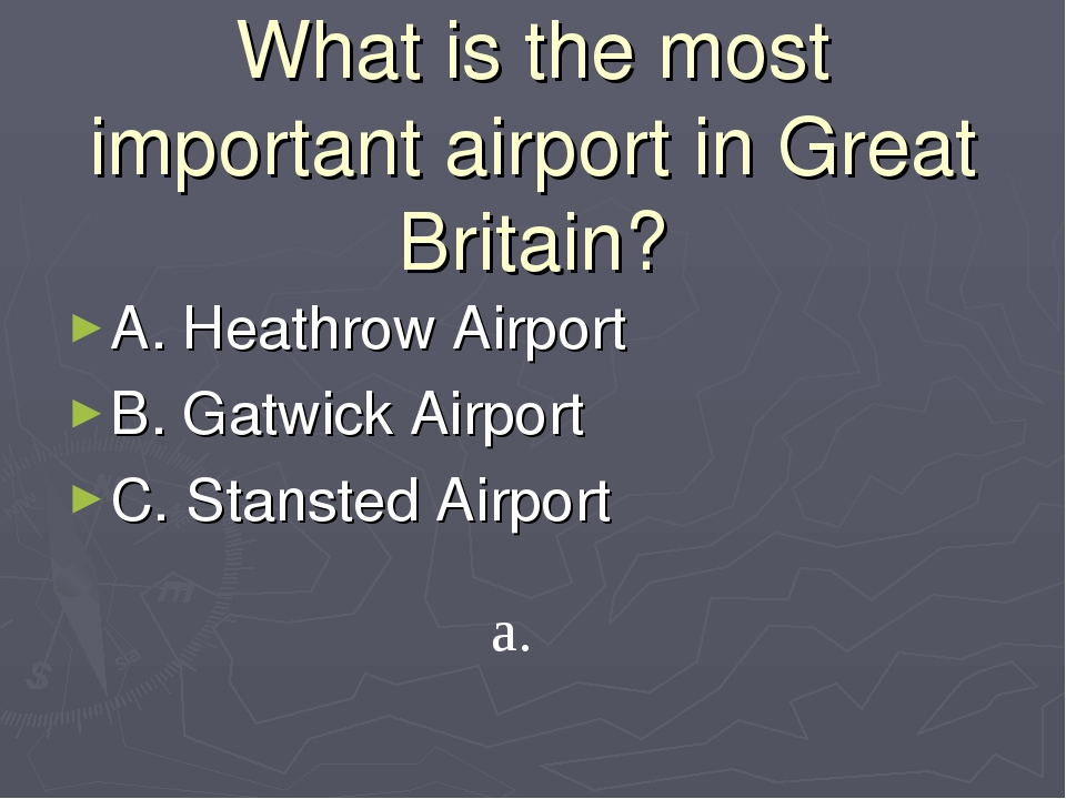 What is the most important airport in Great Britain? A. Heathrow Airport B. G...