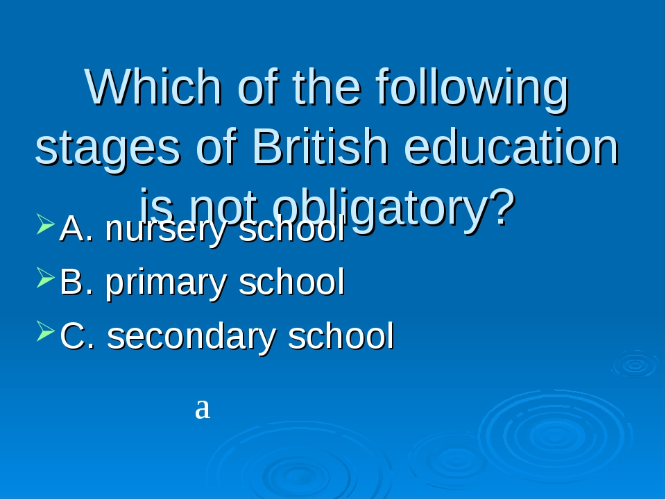 Which of the following stages of British education is not obligatory? A. nurs...