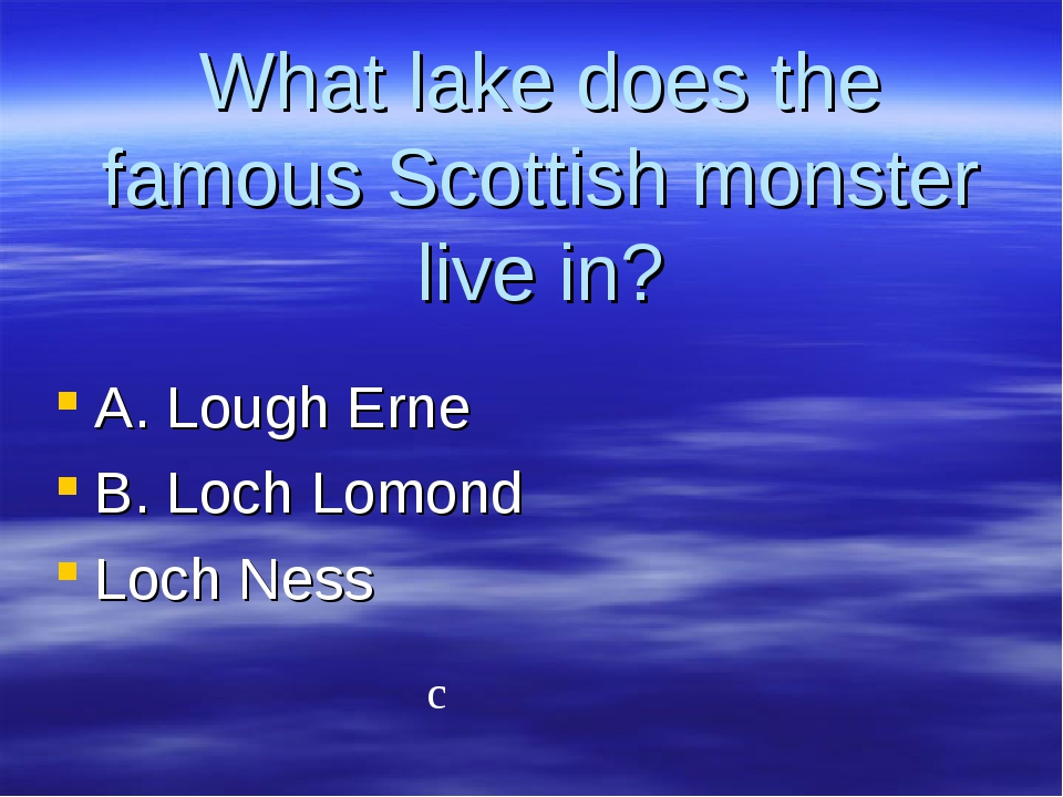 What lake does the famous Scottish monster live in? A. Lough Erne B. Loch Lom...