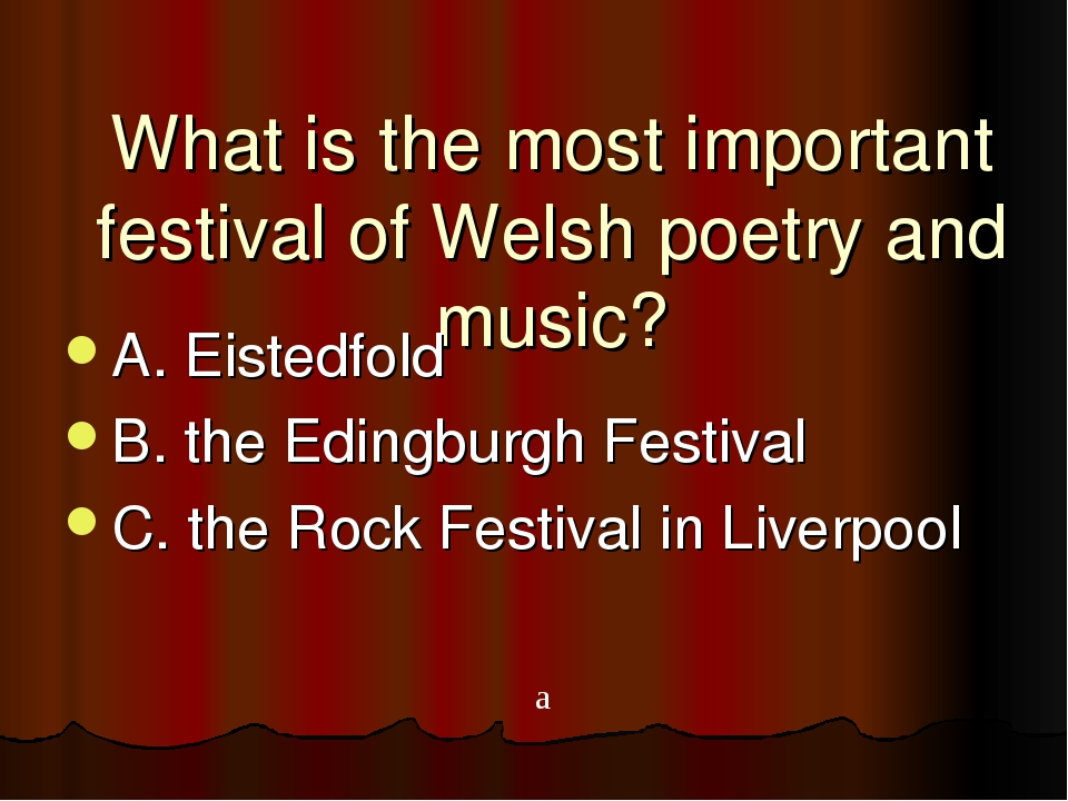 What is the most important festival of Welsh poetry and music? A. Eistedfold...