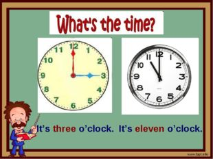 It's three o'clock. It's eleven o'clock.