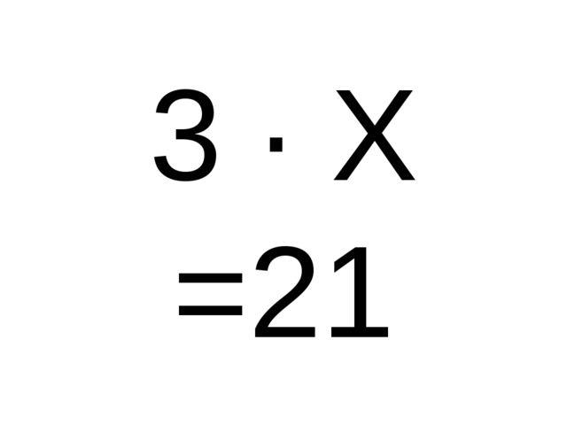 3 · Х =21