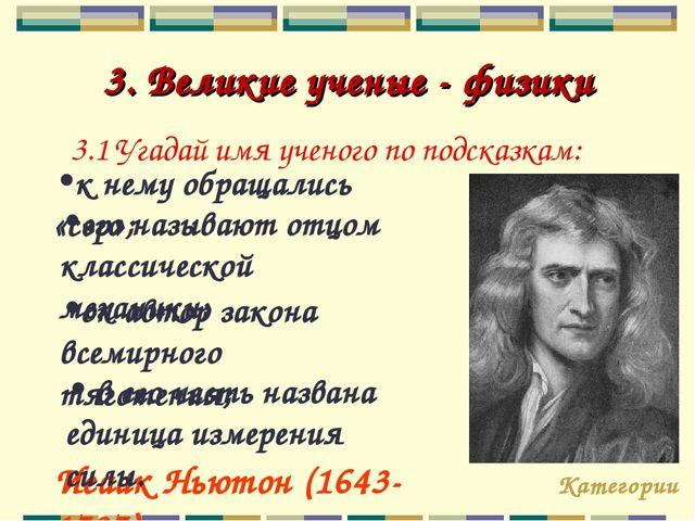 3. Великие ученые - физики 3.1 Угадай имя ученого по подсказкам: Категории Ис...