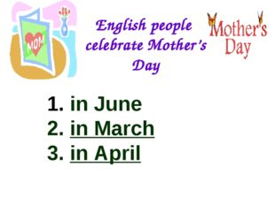 English people celebrate Mother's Day in June in March in April