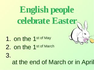 English people celebrate Easter on the 1st of May on the 1st of March at the