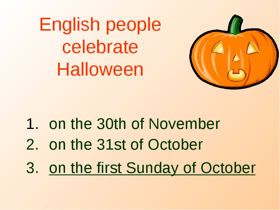 English people celebrate Halloween on the 30th of November on the 31st of Oct...