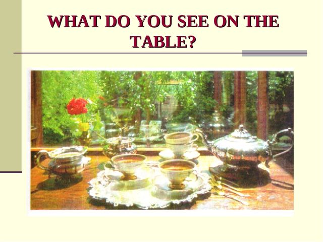 WHAT DO YOU SEE ON THE TABLE?