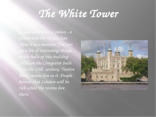 The White Tower It was a fortress, a palace , a prison and the King's Zoo. No