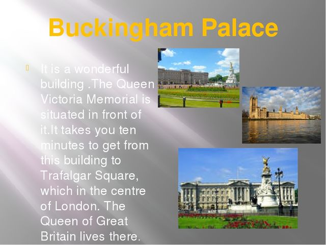 Buckingham Palace It is a wonderful building .The Queen Victoria Memorial is...