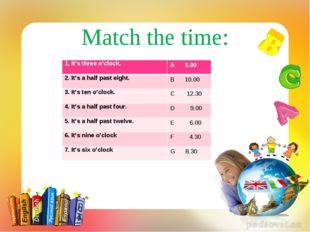Match the time: 1. It's three o'clock.A 3.00 2. It's a half past eight.B 10