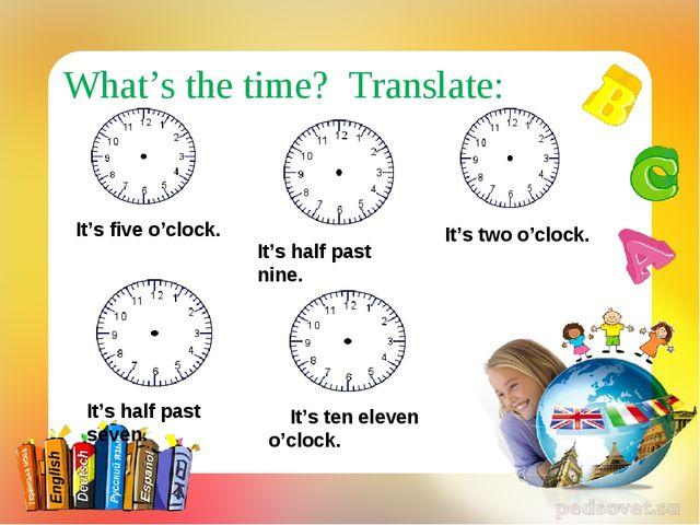 What's the time? Translate: It's five o'clock. It's two o'clock. It's ten el...