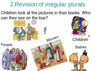 2.Revision of irregular plurals Children Children look at the pictures in the