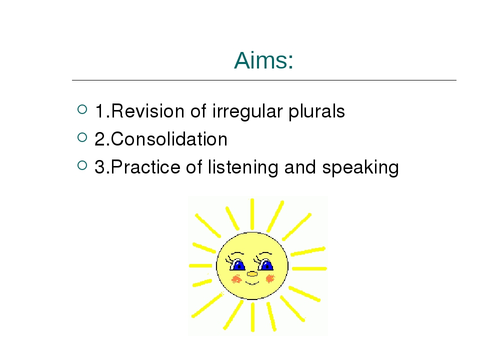 Aims: 1.Revision of irregular plurals 2.Consolidation 3.Practice of listening...