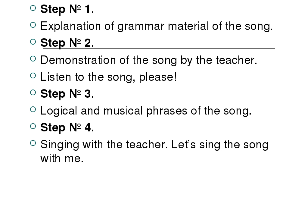 Step № 1. Explanation of grammar material of the song. Step № 2. Demonstratio...