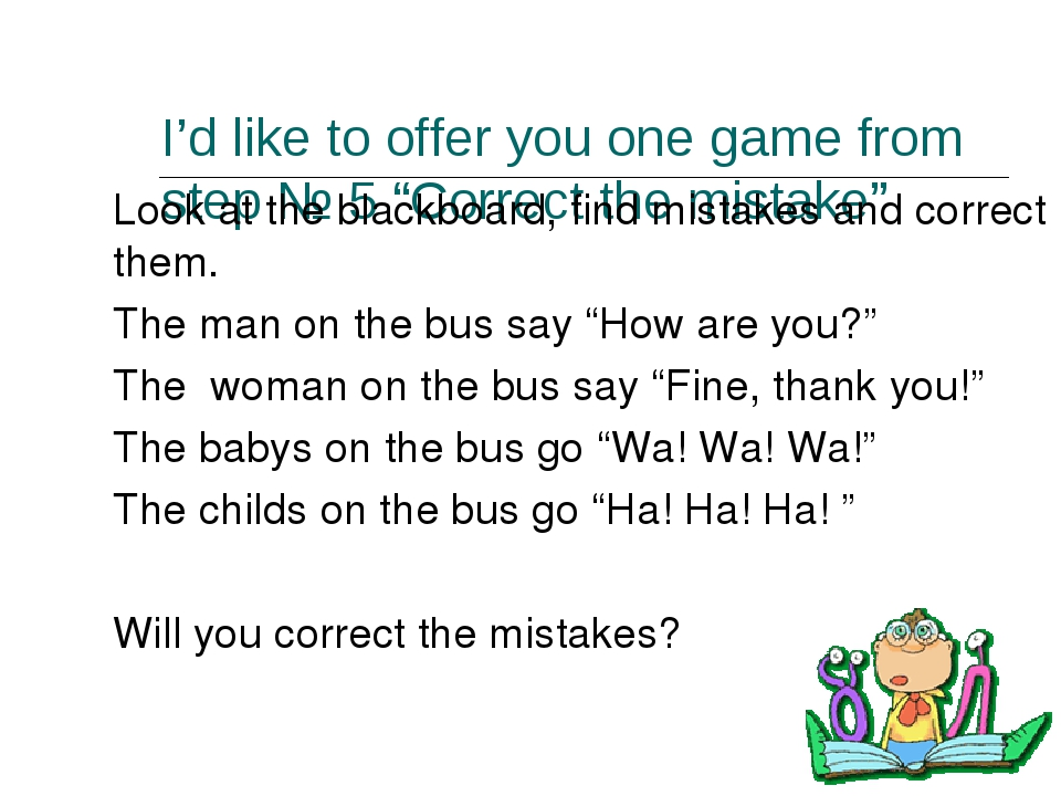 "I'd like to offer you one game from step № 5 ""Correct the mistake"" 	Look at t..."