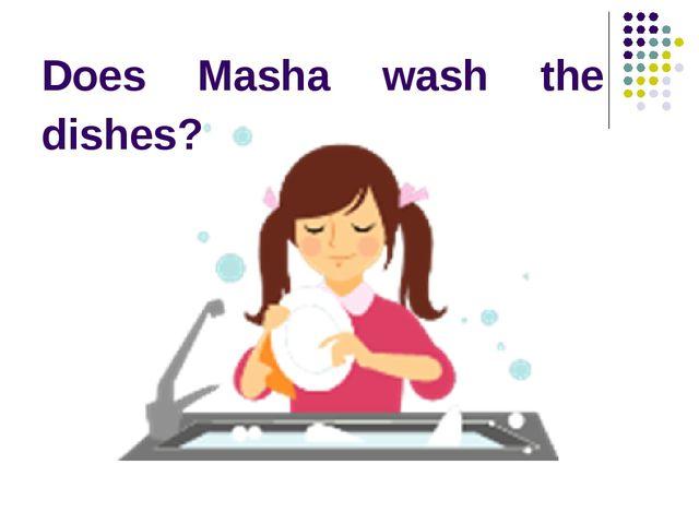 Does Masha wash the dishes?